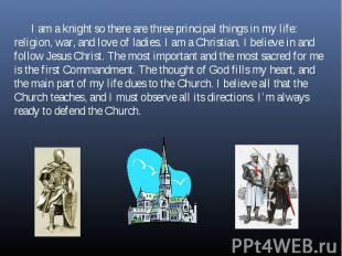 I am a knight so there are three principal things in my life: religion, war, and