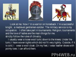 Look at me. Now I'm a warrior on horseback. I'm a successful knight, a medieval