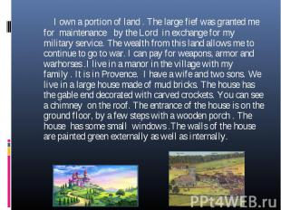 I own a portion of land . The large fief was granted me for maintenance by the L