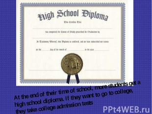 At the end of their time of school, more students get a high school diploma. If