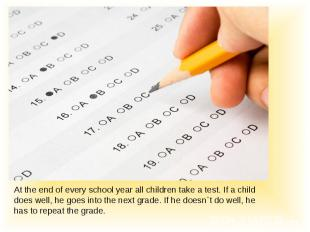At the end of every school year all children take a test. If a child does well,