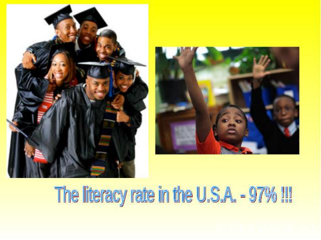 The literacy rate in the U.S.A. - 97% !!!