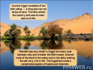 Ancient Egypt consisted of the Nile valley — a long and narrow stripe of land. T