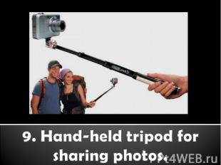 9. Hand-held tripod for sharing photos.