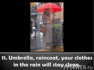 11. Umbrella, raincoat, your clothes in the rain will stay clean.