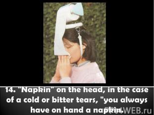 """14. """"Napkin"""" on the head, in the case of a cold or bitter tears, """"you always hav"""