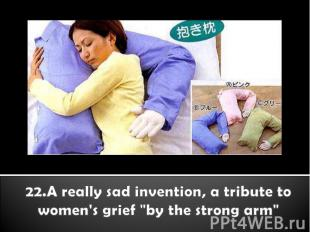 """22.A really sad invention, a tribute to women's grief """"by the strong arm"""""""