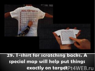29. T-shirt for scratching backs. A special map will help put things exactly on