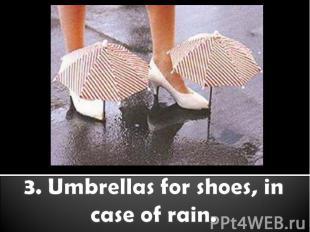 3. Umbrellas for shoes, in case of rain.