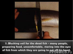 7. Blushing veil for the dead fish - many people, preparing food, uncomfortable,