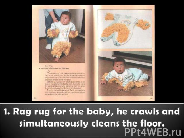 1. Rag rug for the baby, he crawls and simultaneously cleans the floor.