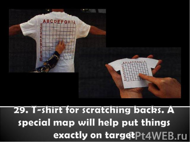29. T-shirt for scratching backs. A special map will help put things exactly on target