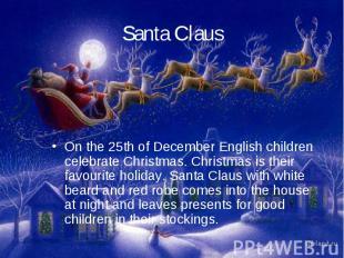 Santa ClausOn the 25th of December English children celebrate Christmas. Christm