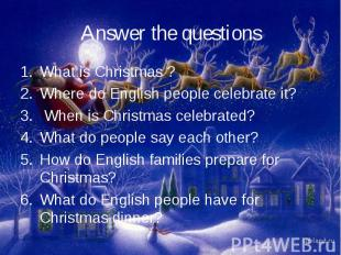 Answer the questionsWhat is Christmas ?Where do English people celebrate it? Whe