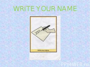 WRITE YOUR NAME