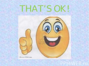 THAT'S OK!