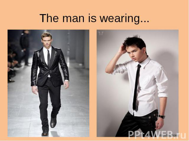 The man is wearing...