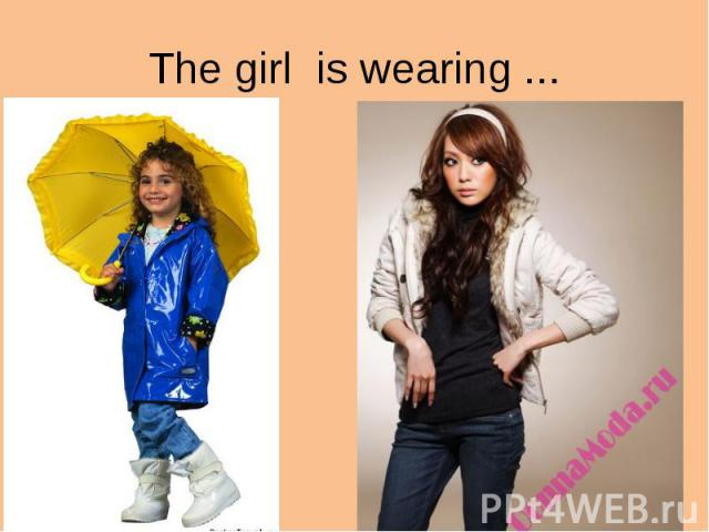 The girl is wearing ...