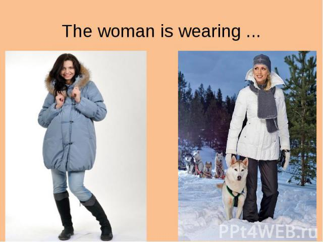 The woman is wearing ...
