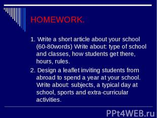 HOMEWORK.1. Write a short article about your school (60-80words) Write about: ty