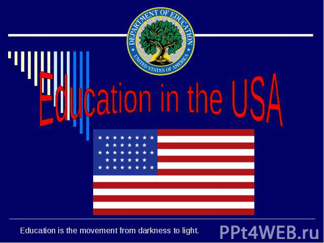 Education in the USA Education is the movement from darkness to light.