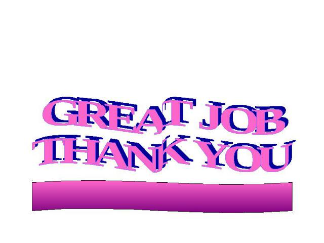 GREAT JOBTHANK YOU