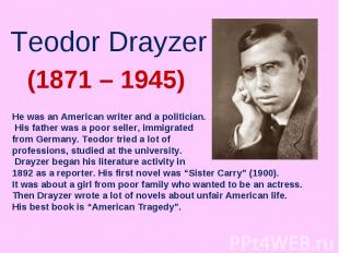 Teodor DrayzerHe was an American writer and a politician. His father was a poor
