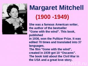 Margaret MitchellShe was a famous American writer, the author of the bestseller""