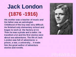 Jack LondonHis mother was a teacher of music and his father was an astrologist.