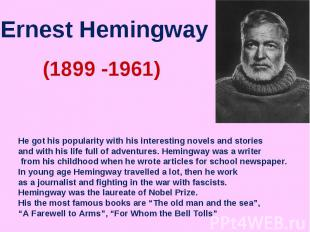 Ernest Hemingway He got his popularity with his interesting novels and stories a