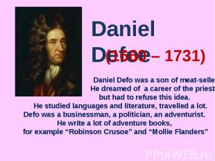 Daniel Defoe Daniel Defo was a son of meat-seller. He dreamed of a career of the