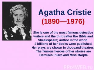 Agatha CristieShe is one of the most famous detective writers and the third (aft