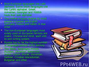 Most European languages use Latin alphabet. Some Slavic languages use the Cyrill
