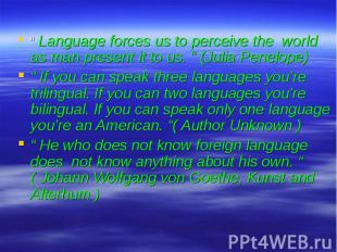""""""" Language forces us to perceive the world as man present it to us. """" (Julia Pen"""