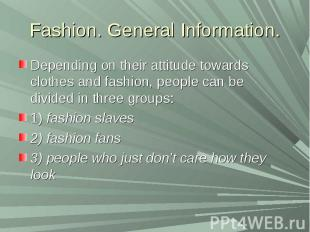 Fashion. General Information.Depending on their attitude towards clothes and fas