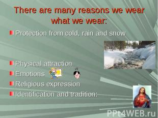 There are many reasons we wear what we wear:Protection from cold, rain and snow