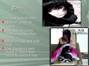 Emo The most typical clothNarrow, covering t-shirt.The Narrow jeans black or ash