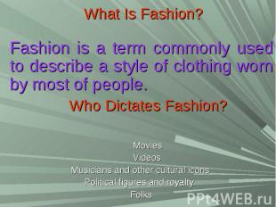 What Is Fashion?Fashion is a term commonly used to describe a style of clothing