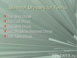 Summer Dresses for Teens.The Shirt DressThe Puff DressThe Shift DressThe Straple