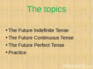 The topicsThe Future Indefinite TenseThe Future Continuous TenseThe Future Perfe