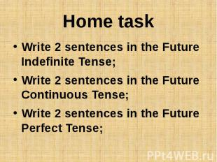 Home taskWrite 2 sentences in the Future Indefinite Tense;Write 2 sentences in t