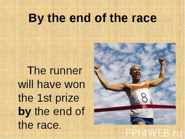 By the end of the raceThe runner will have won the 1st prize by the end of the race.