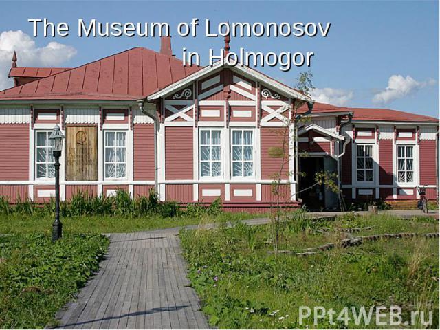 The Museum of Lomonosov in Holmogor