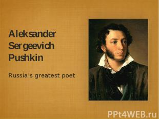 Aleksander Sergeevich PushkinRussia's greatest poet
