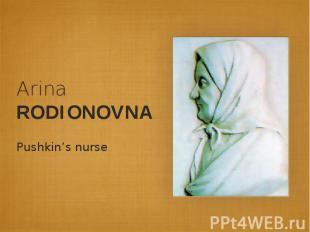 Arina RODIONOVNAPushkin's nurse