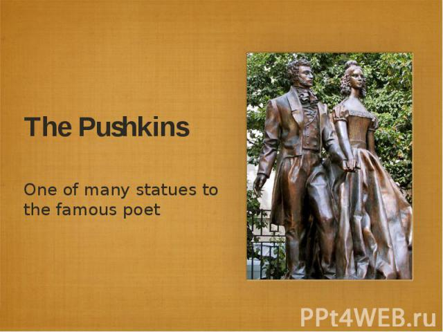 The PushkinsOne of many statues to the famous poet