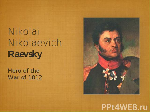 Nikolai Nikolaevich RaevskyHero of the War of 1812