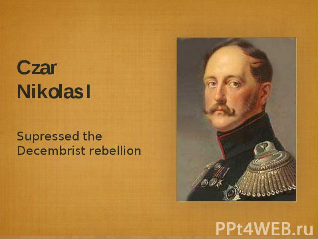 Czar Nikolas ISupressed the Decembrist rebellion