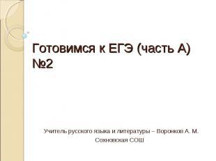 Готовимся к ЕГЭ (часть А) №2 Учитель русского языка и литературы – Воронков А. М