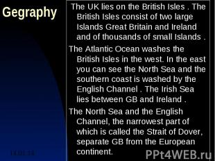 GegraphyThe UK lies on the British Isles . The British Isles consist of two lar